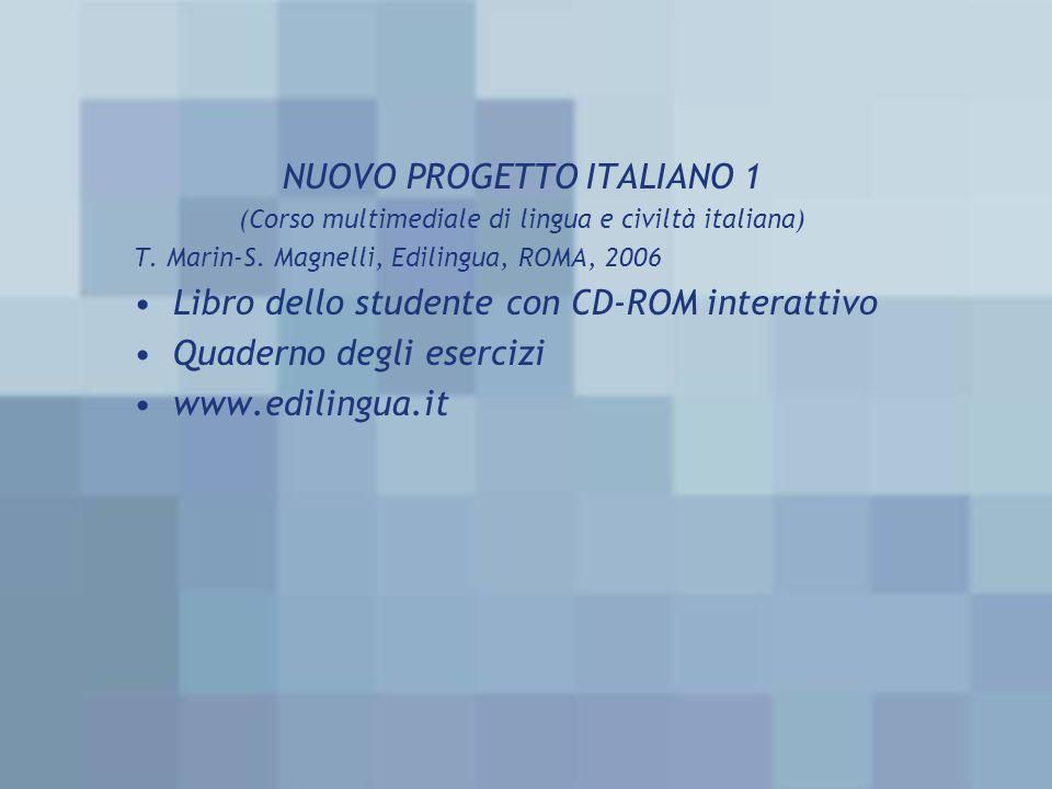 NUOVO PROGETTO ITALIANO 1 (Corso multimediale di lingua e civiltà italiana) T. Marin-S. Magnelli, Edilingua, ROMA, 2006 Libro dello studente con CD-RO