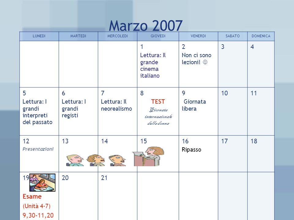Marzo 2007 LUNEDIMARTEDIMERCOLEDIGIOVEDIVENERDISABATODOMENICA 1 Lettura: Il grande cinema italiano 2 Non ci sono lezioni! 34 5 Lettura: I grandi inter