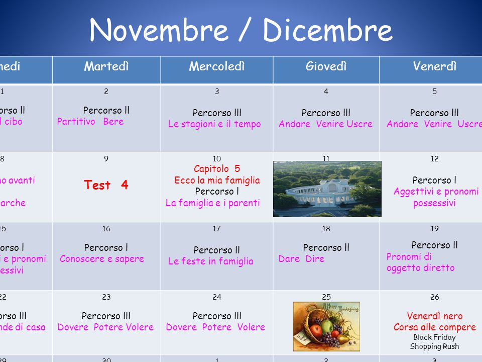 Novembre / Dicembre LunediMartedìMercoledìGiovedìVenerdìSD 1 Percorso ll I pasti e il cibo 2 Percorso ll Partitivo Bere 3 Percorso lll Le stagioni e i