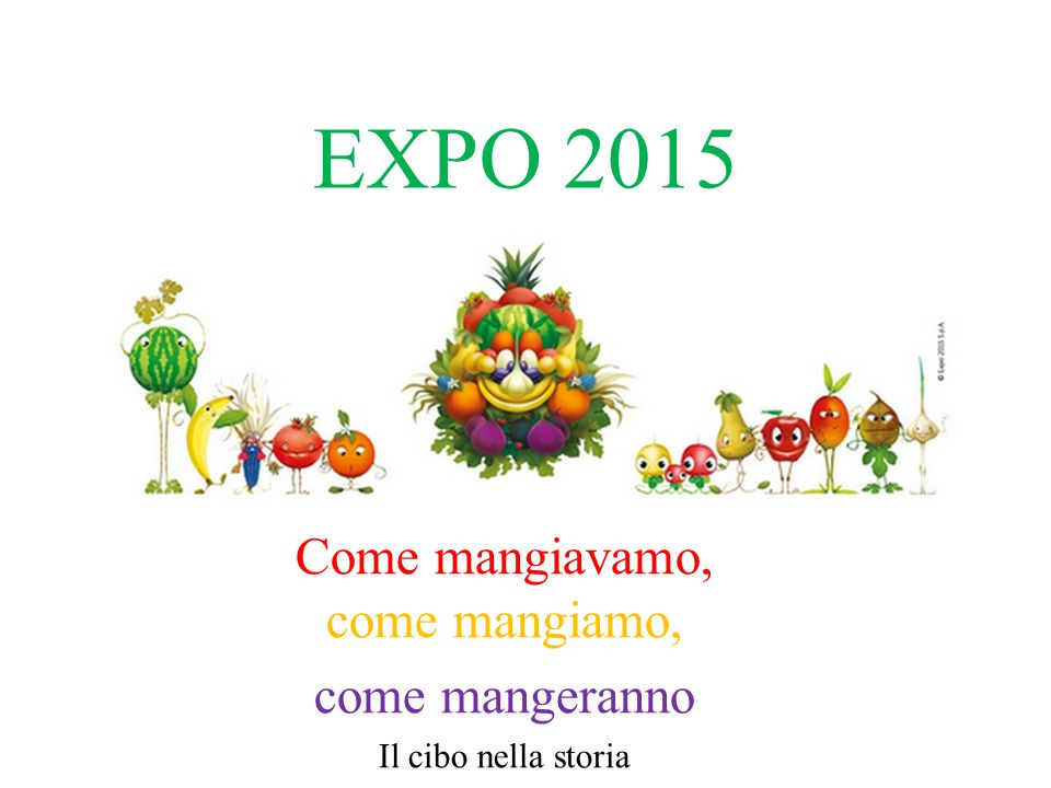 EXPO 2015 Come mangiavamo, come mangiamo, come mangeranno Il cibo nella storia
