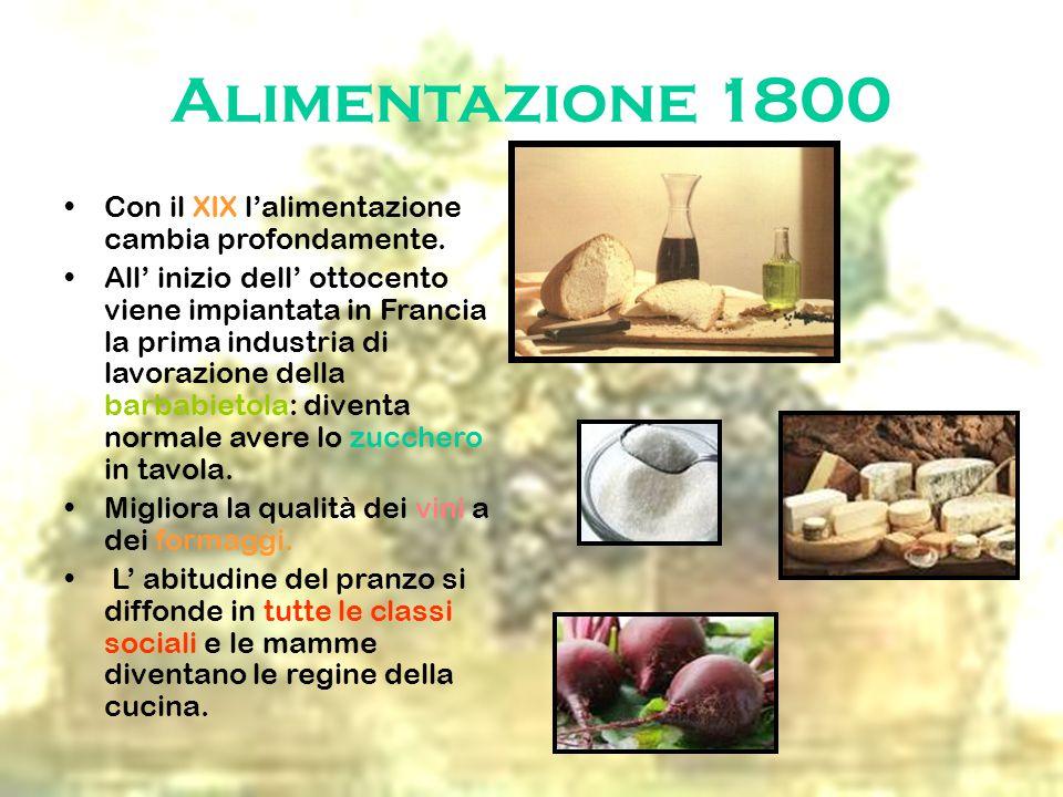 Alimentazione 1800 Con il XIX l'alimentazione cambia profondamente. All' inizio dell' ottocento viene impiantata in Francia la prima industria di lavo