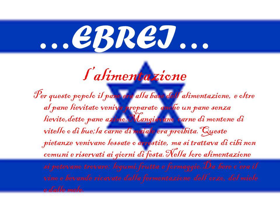 …EBREI… l'alimentazione Per questo popolo il pane era alla base dell'alimentazione, e oltre al pane lievitato veniva preparato anche un pane senza lie