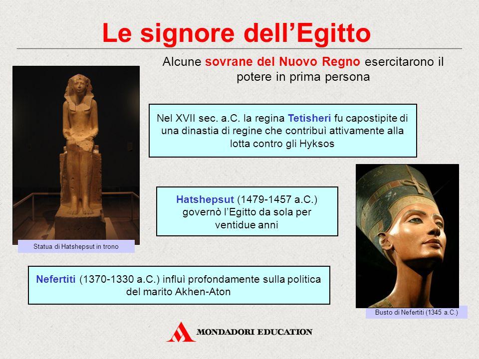Le signore dell'Egitto Alcune sovrane del Nuovo Regno esercitarono il potere in prima persona Nefertiti (1370-1330 a.C.) influì profondamente sulla po