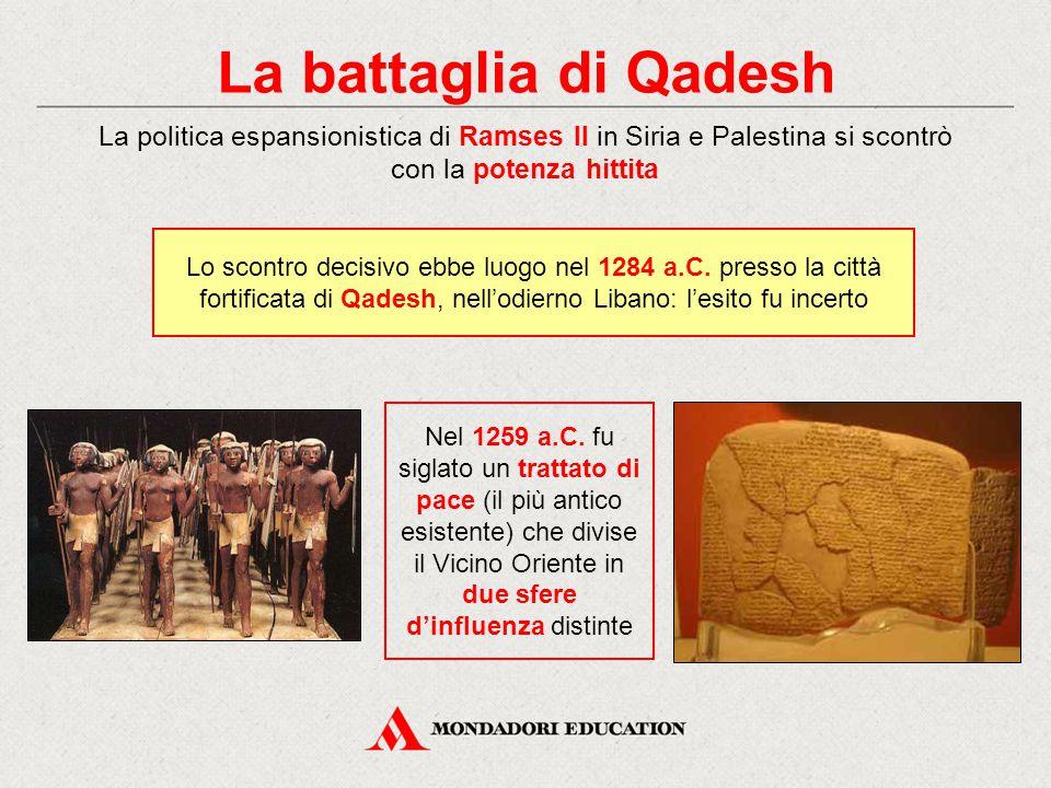 La battaglia di Qadesh Lo scontro decisivo ebbe luogo nel 1284 a.C. presso la città fortificata di Qadesh, nell'odierno Libano: l'esito fu incerto Nel
