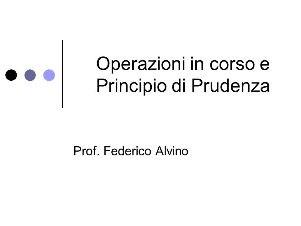 Operazioni in corso e Principio di Prudenza Prof. Federico Alvino
