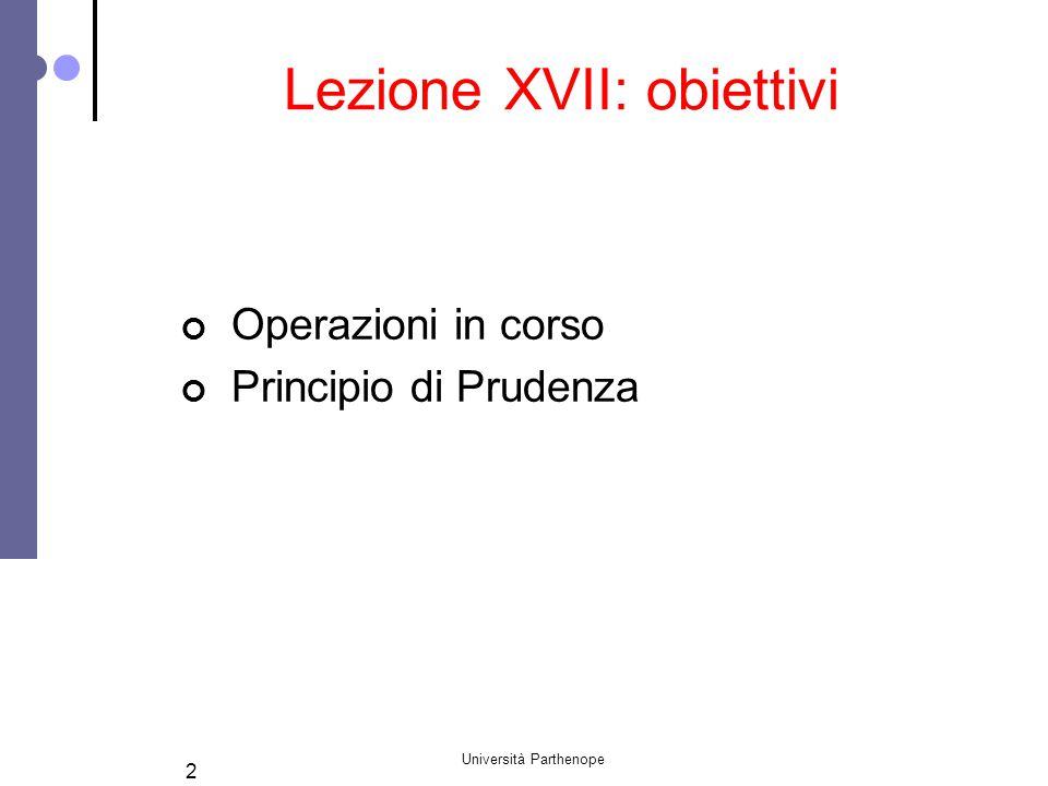 Università Parthenope 2 Lezione XVII: obiettivi Operazioni in corso Principio di Prudenza
