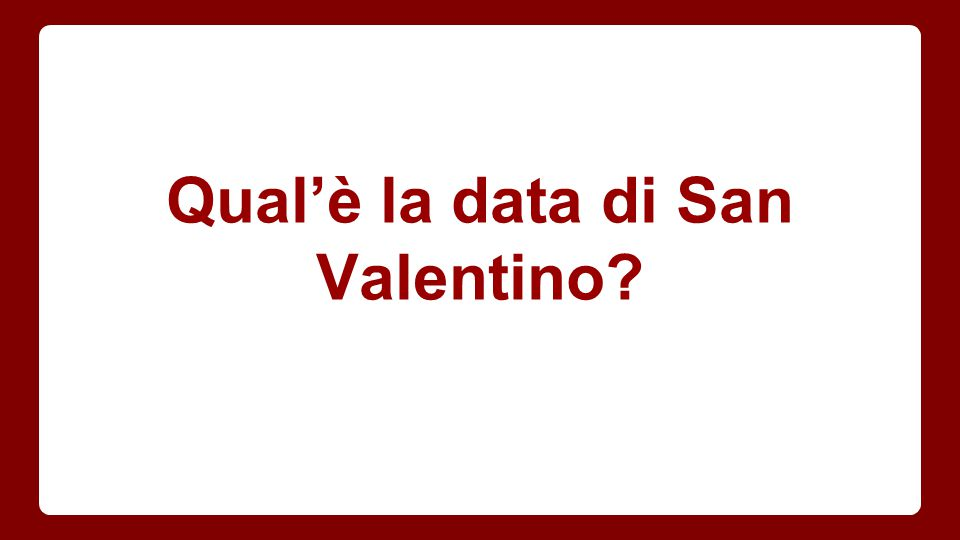 Qual'è la data di San Valentino?