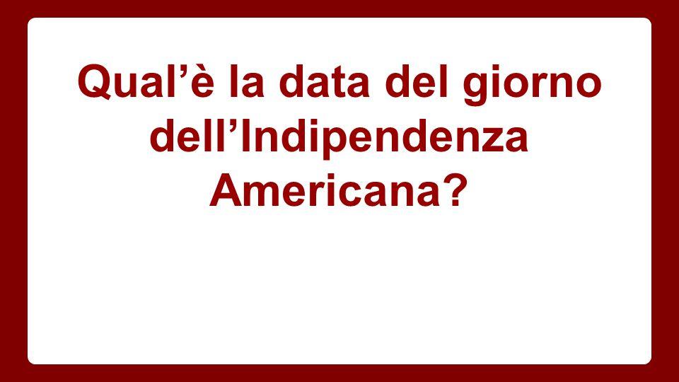 Qual'è la data del giorno dell'Indipendenza Americana?
