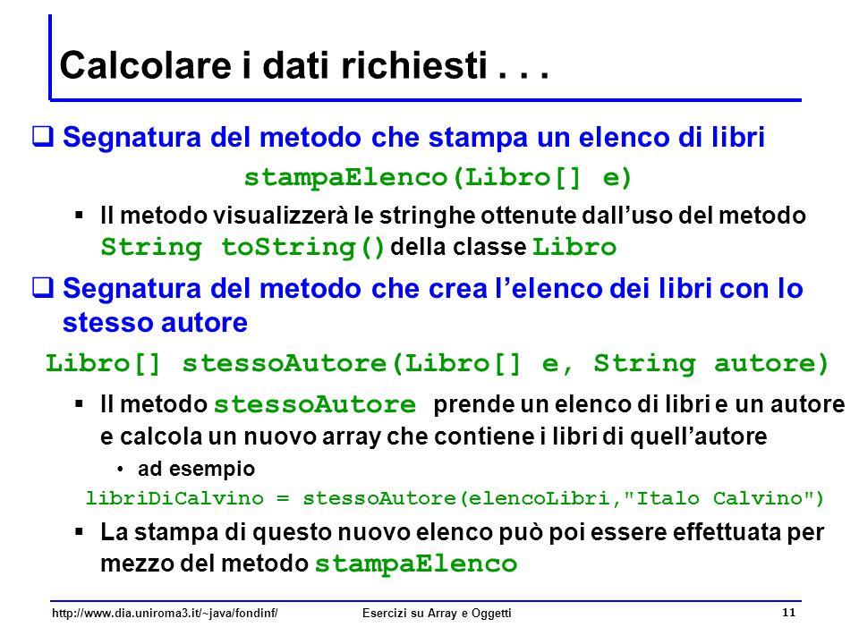 11 http://www.dia.uniroma3.it/~java/fondinf/Esercizi su Array e Oggetti Calcolare i dati richiesti...