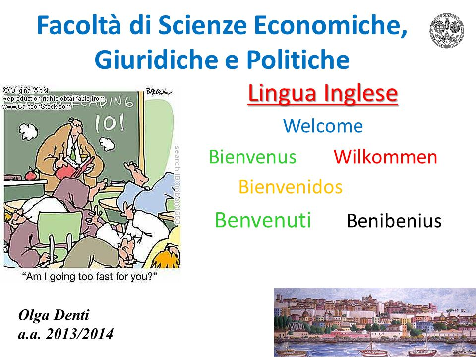 Facoltà di Scienze Economiche, Giuridiche e Politiche Lingua Inglese Welcome BienvenusWilkommen Bienvenidos Benvenuti Benibenius Olga Denti a.a. 2013/