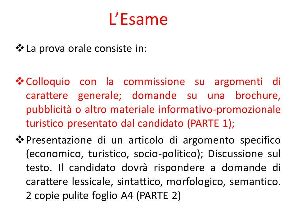 L'Esame  La prova orale consiste in:  Colloquio con la commissione su argomenti di carattere generale; domande su una brochure, pubblicità o altro m