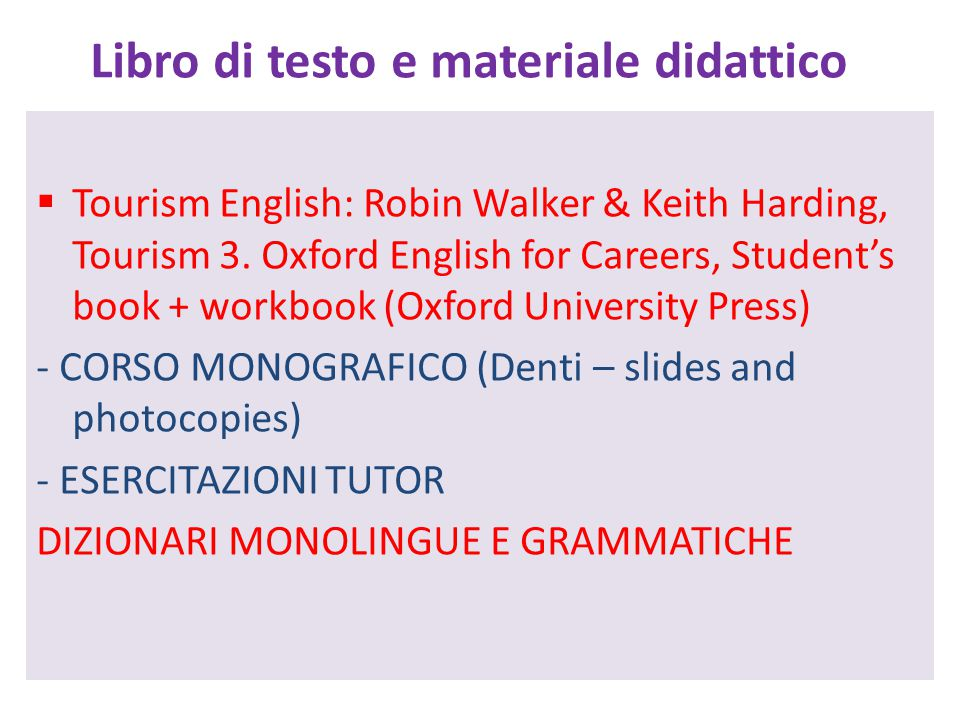 Libro di testo e materiale didattico  Tourism English: Robin Walker & Keith Harding, Tourism 3. Oxford English for Careers, Student's book + workbook