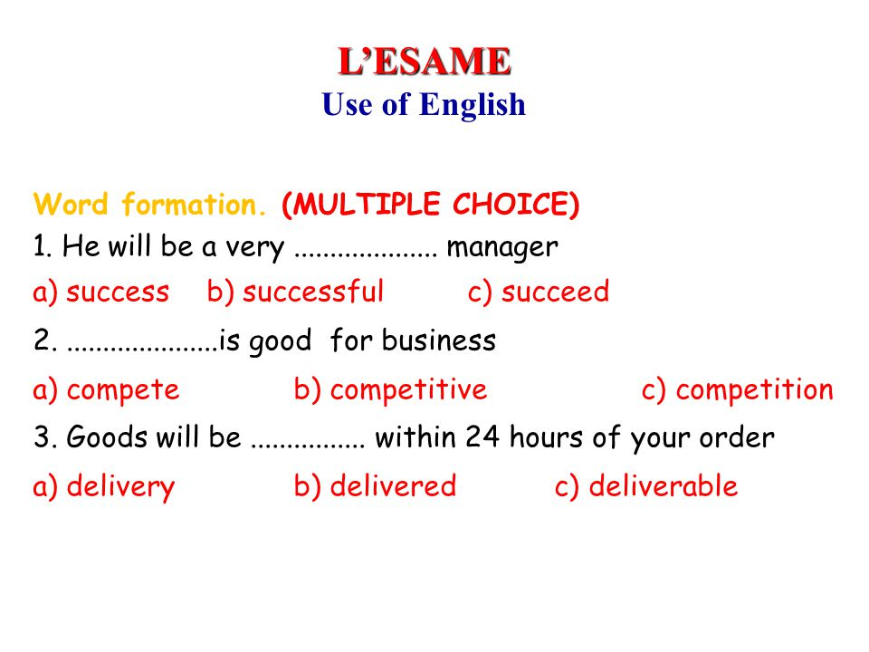 Word formation. (MULTIPLE CHOICE) 1. He will be a very.................... manager a) successb) successfulc) succeed 2......................is good fo