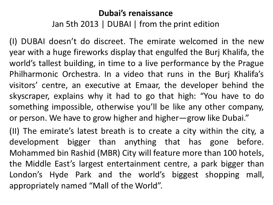 Dubai's renaissance Jan 5th 2013 | DUBAI | from the print edition (I) DUBAI doesn't do discreet. The emirate welcomed in the new year with a huge fire