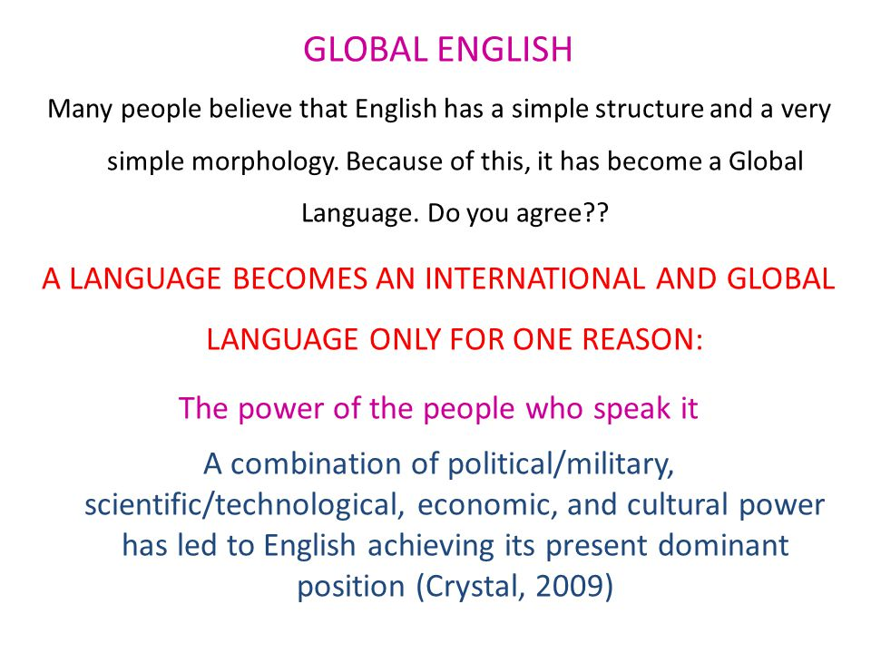 GLOBAL ENGLISH Many people believe that English has a simple structure and a very simple morphology. Because of this, it has become a Global Language.