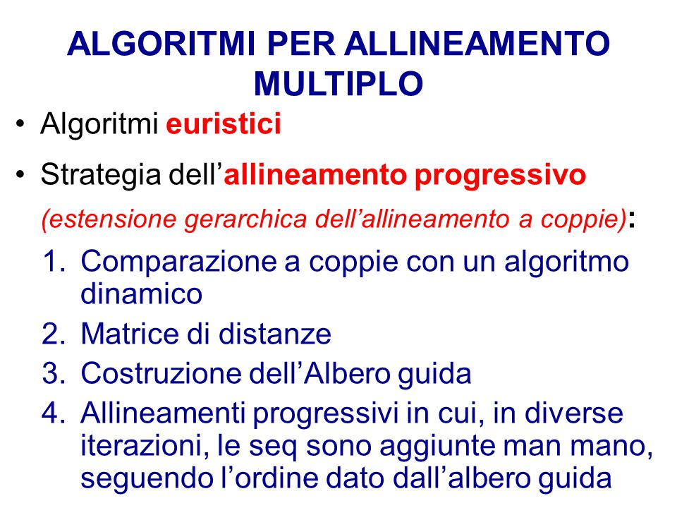 ALGORITMI PER ALLINEAMENTO MULTIPLO Algoritmi euristici Strategia dell'allineamento progressivo (estensione gerarchica dell'allineamento a coppie) : 1