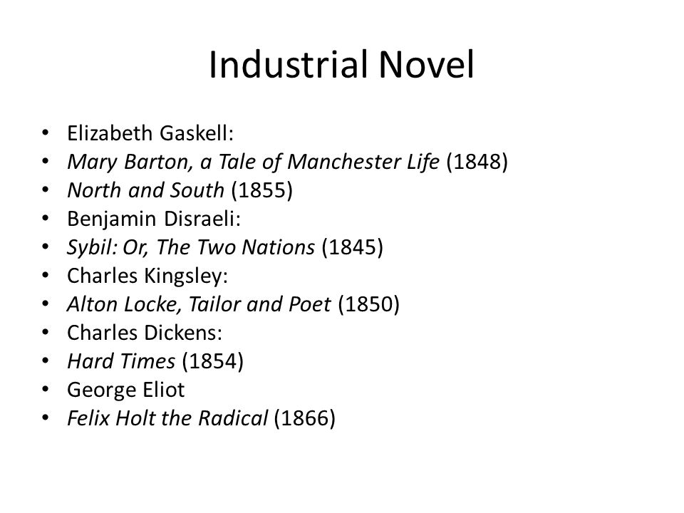 Industrial Novel Elizabeth Gaskell: Mary Barton, a Tale of Manchester Life (1848) North and South (1855) Benjamin Disraeli: Sybil: Or, The Two Nations