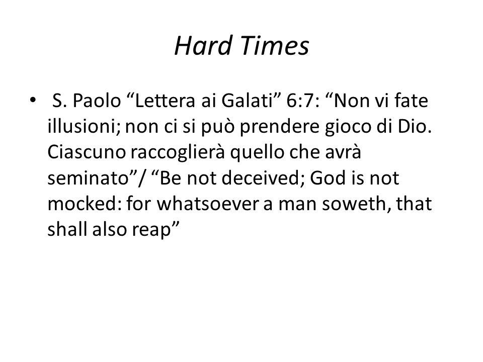 """Hard Times S. Paolo """"Lettera ai Galati"""" 6:7: """"Non vi fate illusioni; non ci si può prendere gioco di Dio. Ciascuno raccoglierà quello che avrà seminat"""