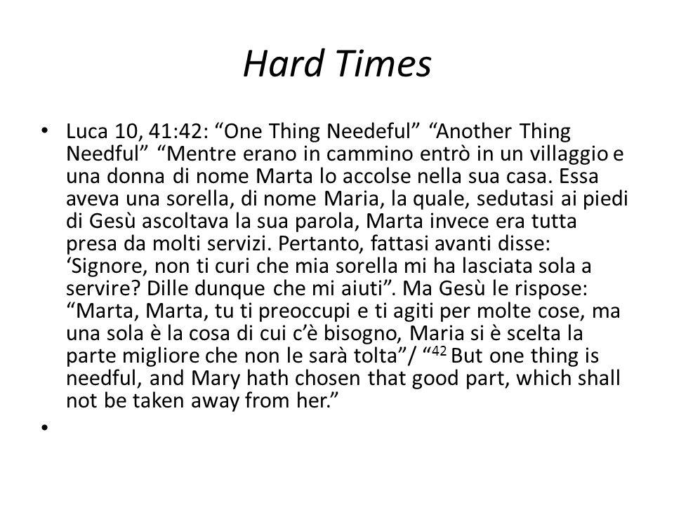 """Hard Times Luca 10, 41:42: """"One Thing Needeful"""" """"Another Thing Needful"""" """"Mentre erano in cammino entrò in un villaggio e una donna di nome Marta lo ac"""