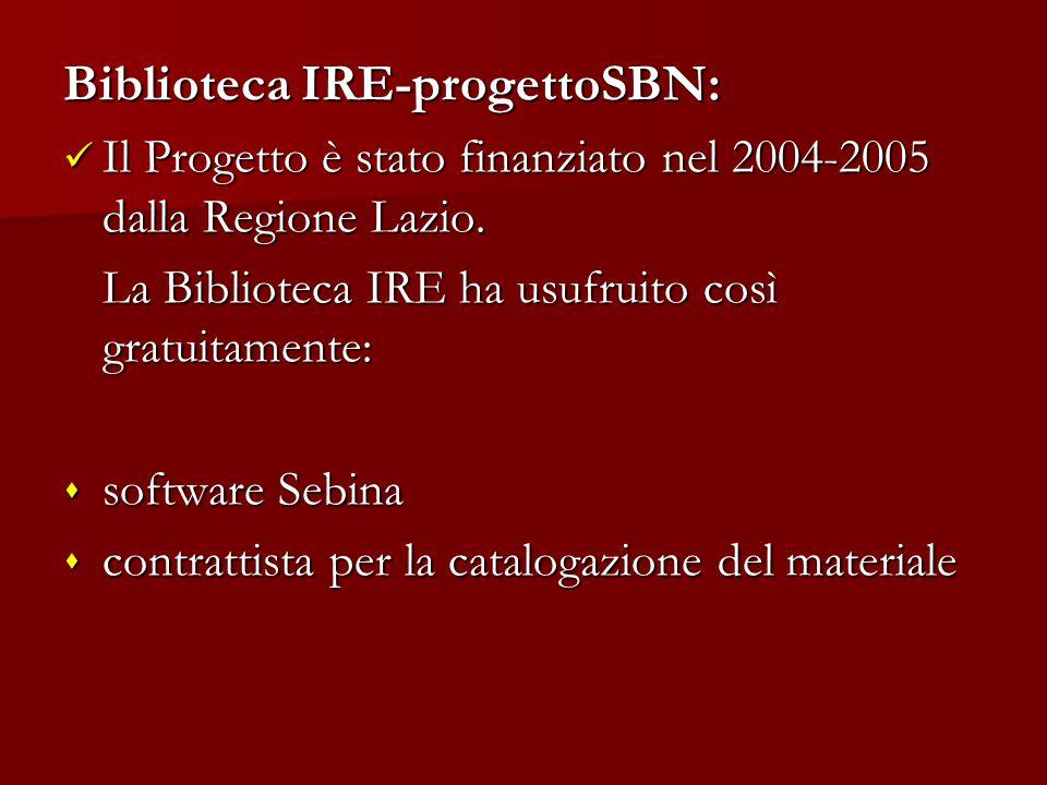 Biblioteca IRE-progettoSBN: Il Progetto è stato finanziato nel 2004-2005 dalla Regione Lazio. Il Progetto è stato finanziato nel 2004-2005 dalla Regio