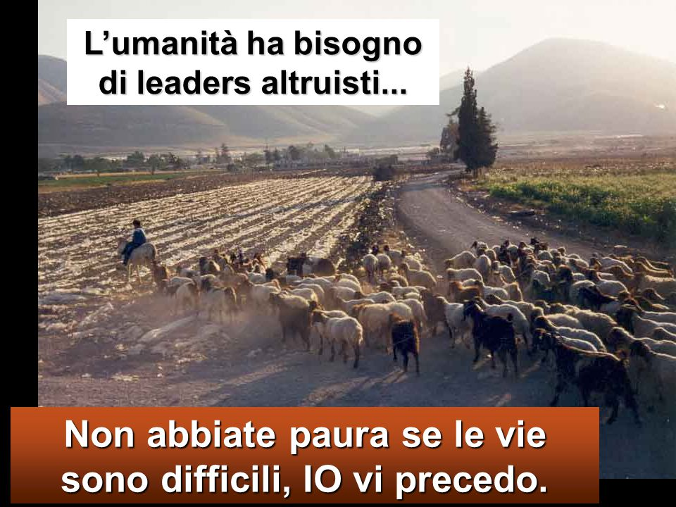 L'umanità ha bisogno di leaders altruisti...