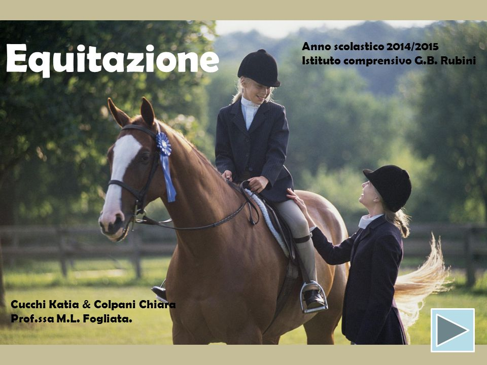 Anno scolastico 2014/2015 Istituto comprensivo G.B. Rubini Cucchi Katia & Colpani Chiara Prof.ssa M.L. Fogliata. Equitazione