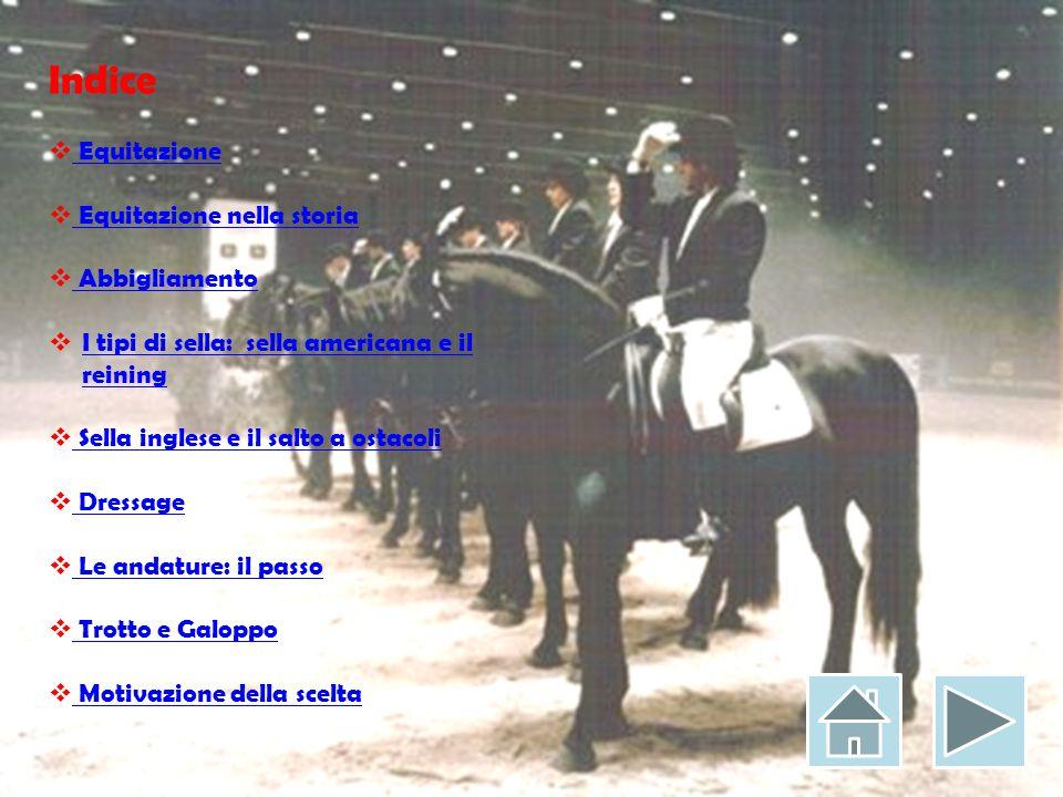 Indice  Equitazione Equitazione  Equitazione nella storia Equitazione nella storia  Abbigliamento Abbigliamento  I tipi di sella: sella americana