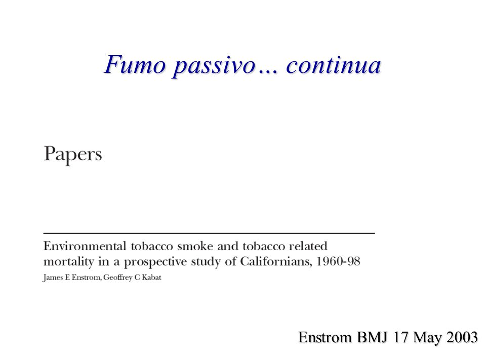 Fumo passivo… continua Enstrom BMJ 17 May 2003