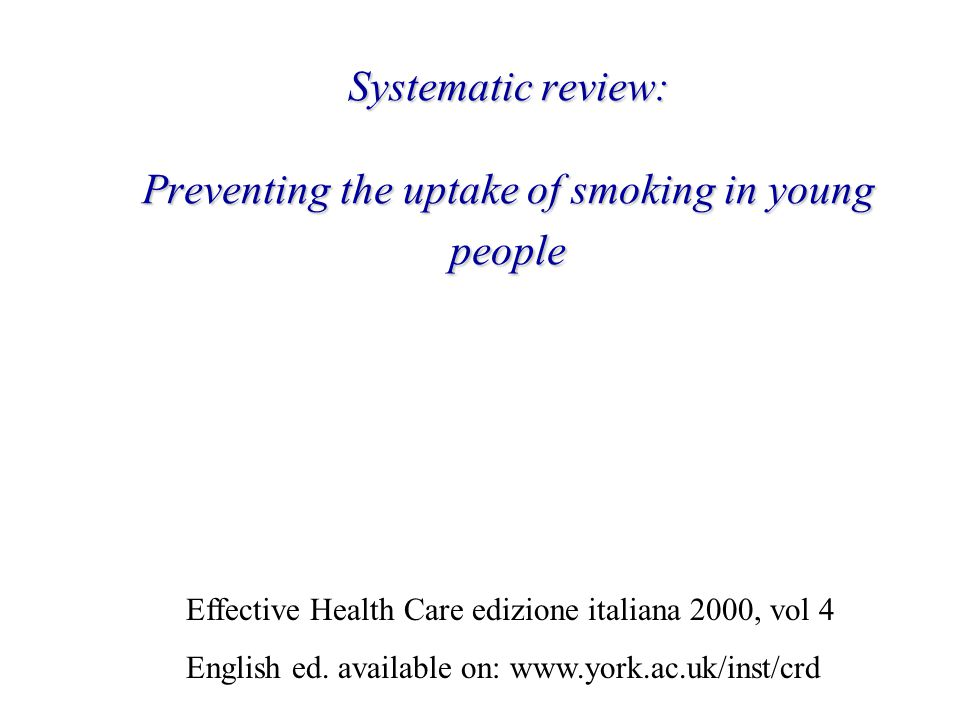 Systematic review: Preventing the uptake of smoking in young people Effective Health Care edizione italiana 2000, vol 4 English ed.
