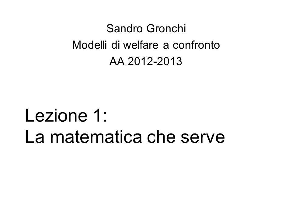 Lezione 1: La matematica che serve Sandro Gronchi Modelli di welfare a confronto AA 2012-2013