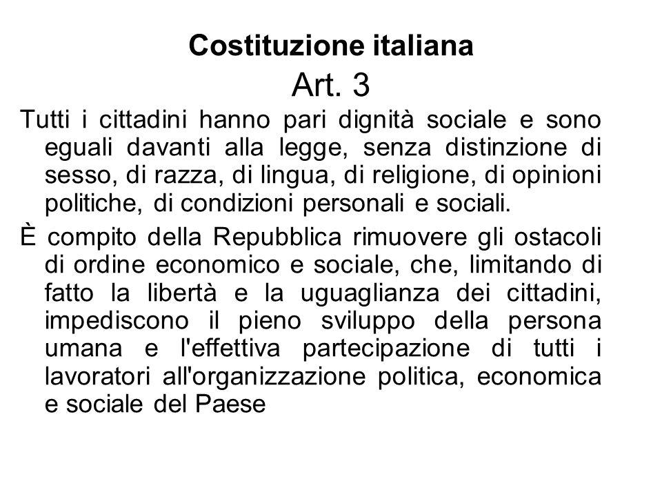 Costituzione italiana Art. 3 Tutti i cittadini hanno pari dignità sociale e sono eguali davanti alla legge, senza distinzione di sesso, di razza, di l