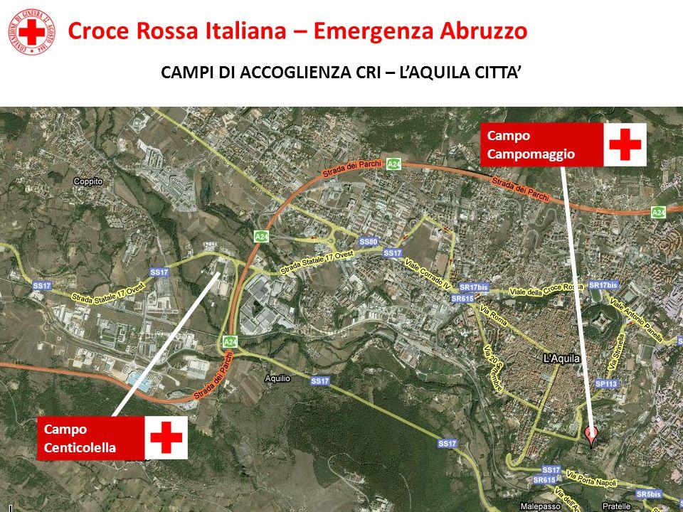 Croce Rossa Italiana – Emergenza Abruzzo CAMPI DI ACCOGLIENZA CRI – L'AQUILA CITTA' Campo Centicolella Campo Campomaggio