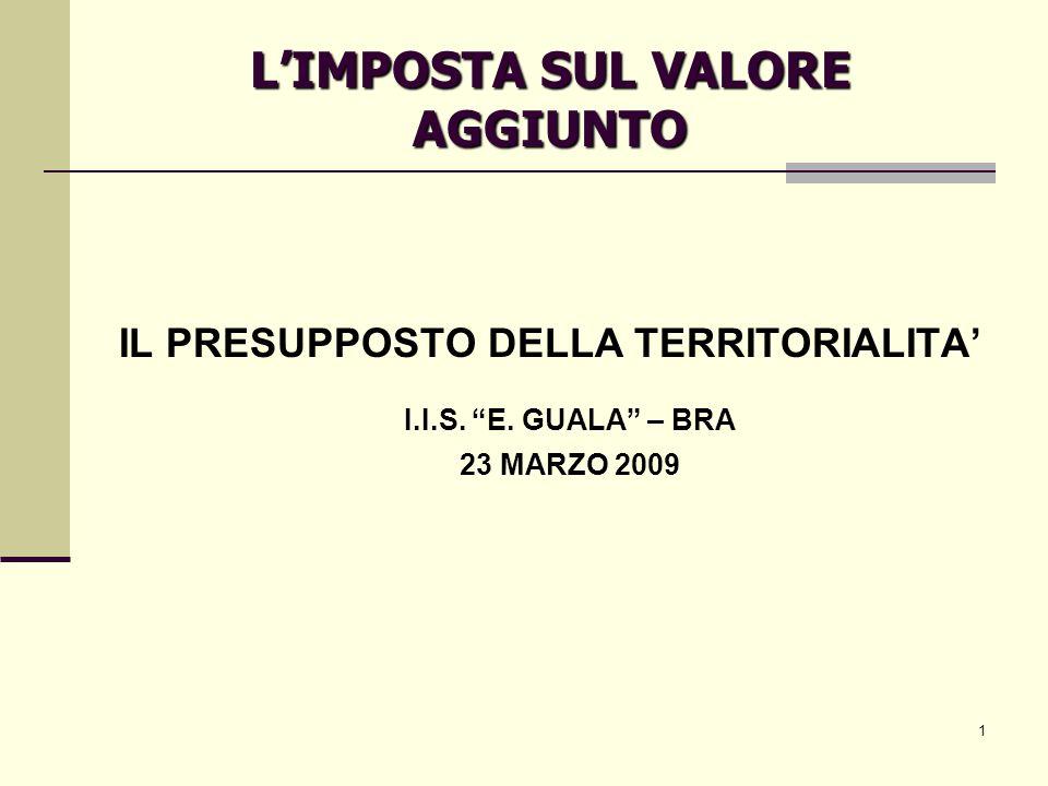 1 L'IMPOSTA SUL VALORE AGGIUNTO IL PRESUPPOSTO DELLA TERRITORIALITA' I.I.S.