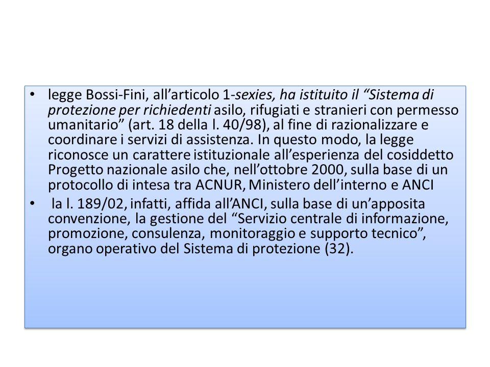 legge Bossi-Fini, all'articolo 1-sexies, ha istituito il Sistema di protezione per richiedenti asilo, rifugiati e stranieri con permesso umanitario (art.