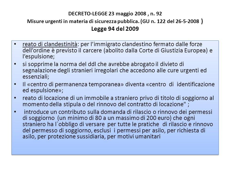DECRETO-LEGGE 23 maggio 2008, n. 92 Misure urgenti in materia di sicurezza pubblica. (GU n. 122 del 26-5-2008 ) Legge 94 del 2009 reato di clandestini