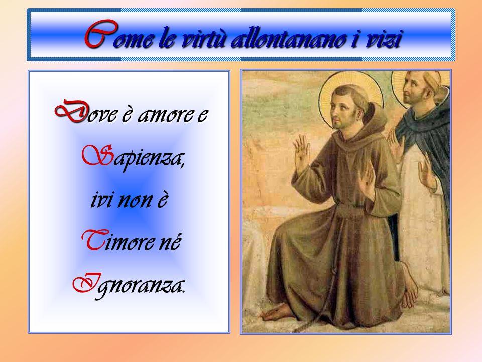 San Francesco O alto e glorioso Dio. Illumina el core mio. Dame fede diricta, Speranza certa Carità perfecta, Humiltà profonda, Senno e Cognoscemento