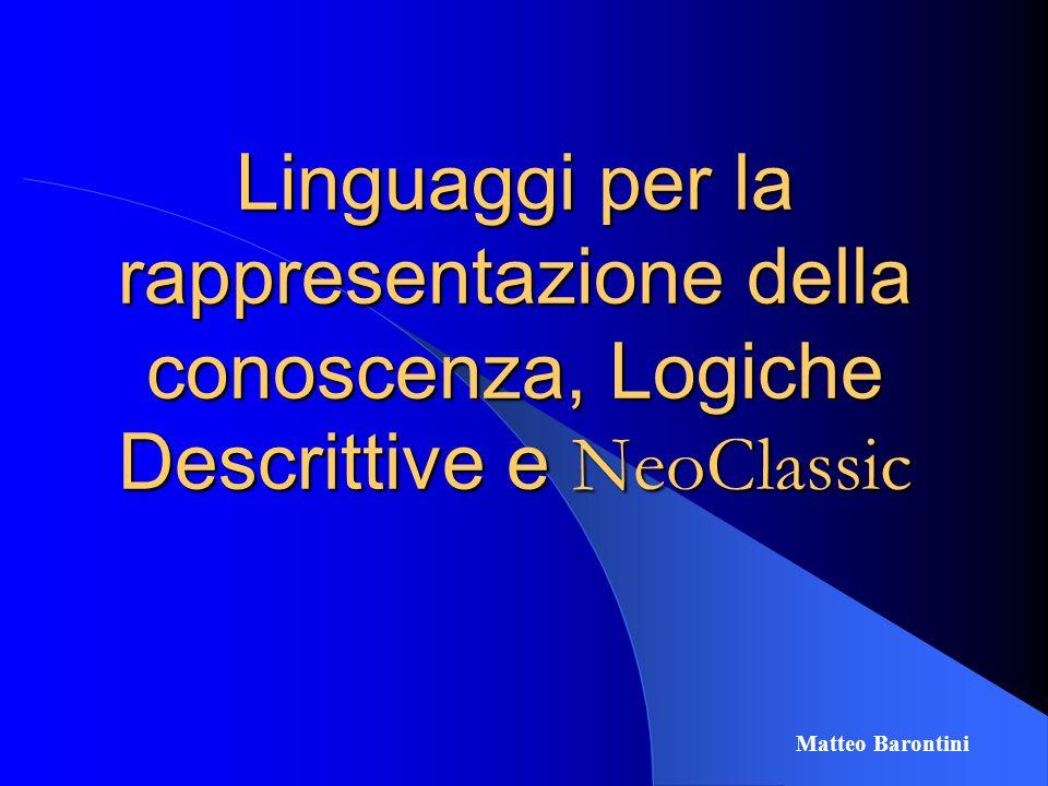 Linguaggi per la rappresentazione della conoscenza, Logiche Descrittive e NeoClassic Matteo Barontini