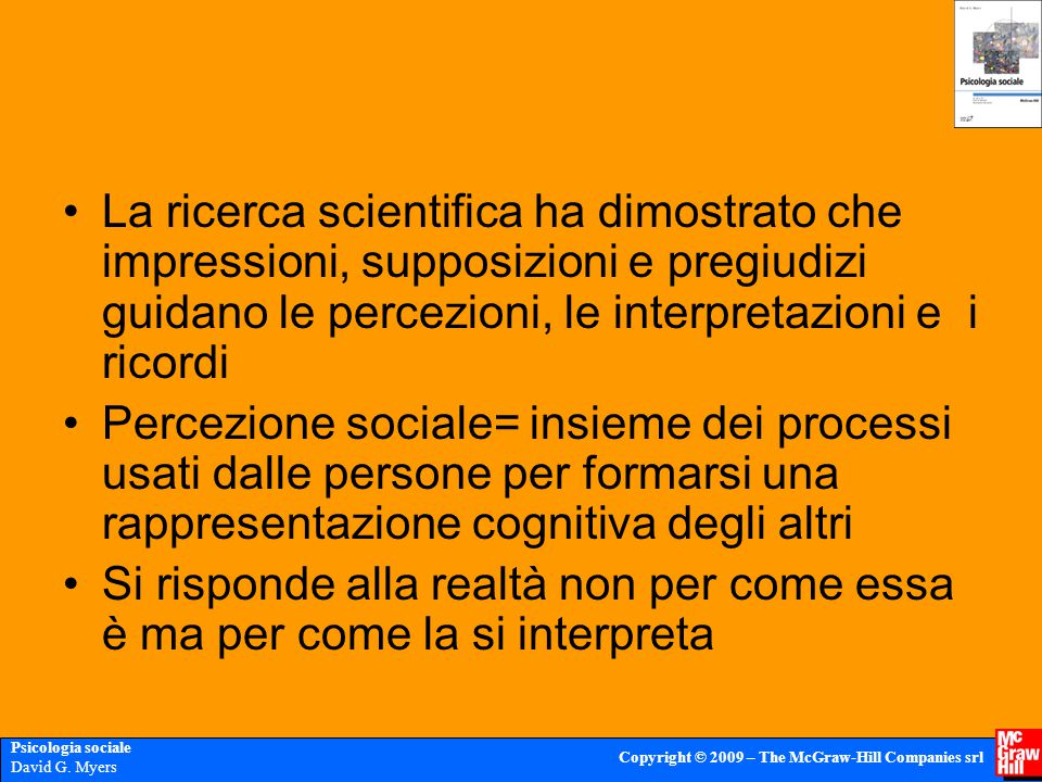 Psicologia sociale David G. Myers Copyright © 2009 – The McGraw-Hill Companies srl La ricerca scientifica ha dimostrato che impressioni, supposizioni
