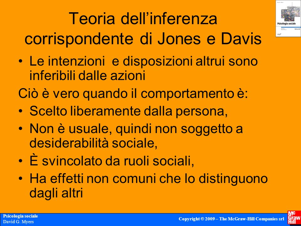 Psicologia sociale David G. Myers Copyright © 2009 – The McGraw-Hill Companies srl Teoria dell'inferenza corrispondente di Jones e Davis Le intenzioni