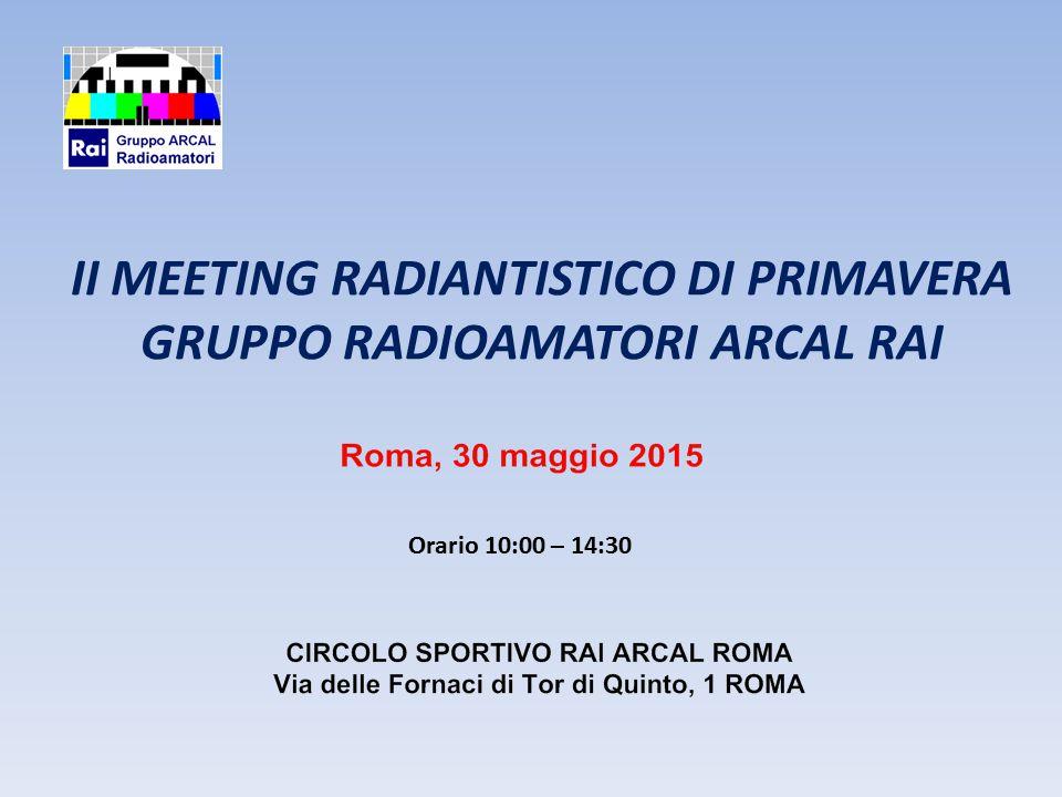 Orario 10:00 – 14:30 II MEETING RADIANTISTICO DI PRIMAVERA GRUPPO RADIOAMATORI ARCAL RAI