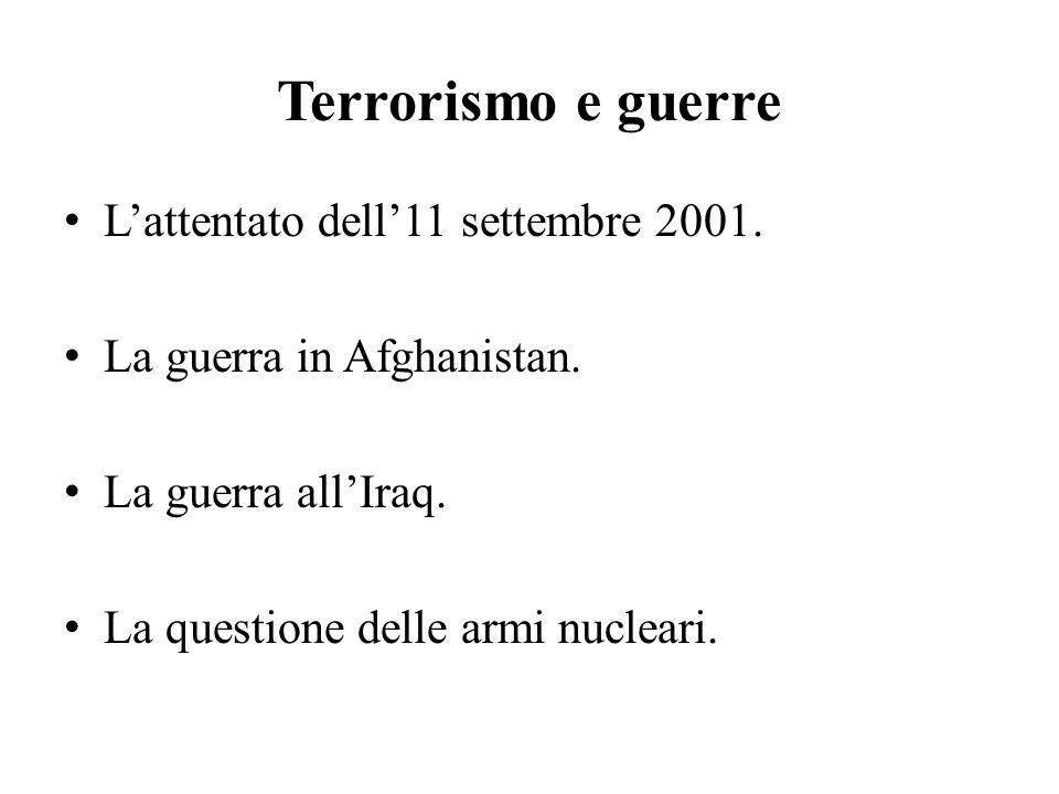 Terrorismo e guerre L'attentato dell'11 settembre 2001. La guerra in Afghanistan. La guerra all'Iraq. La questione delle armi nucleari.