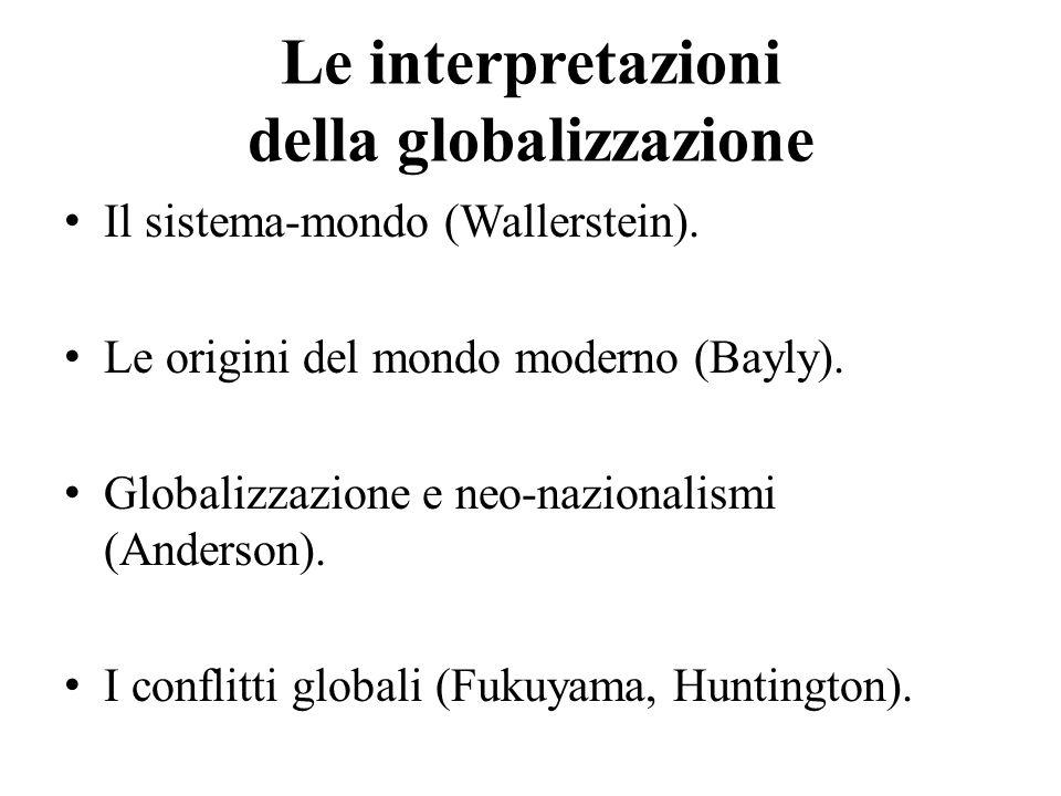 Le interpretazioni della globalizzazione Il sistema-mondo (Wallerstein). Le origini del mondo moderno (Bayly). Globalizzazione e neo-nazionalismi (And