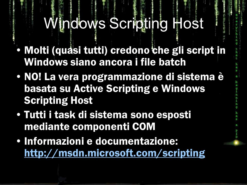 Windows Scripting Host Molti (quasi tutti) credono che gli script in Windows siano ancora i file batch NO! La vera programmazione di sistema è basata
