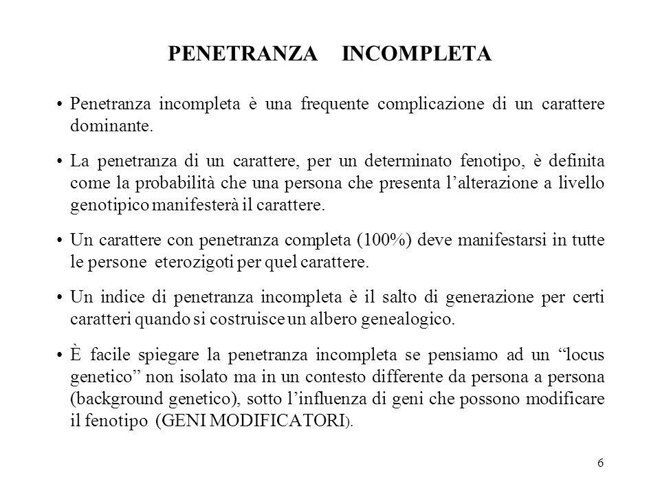6 PENETRANZA INCOMPLETA Penetranza incompleta è una frequente complicazione di un carattere dominante.