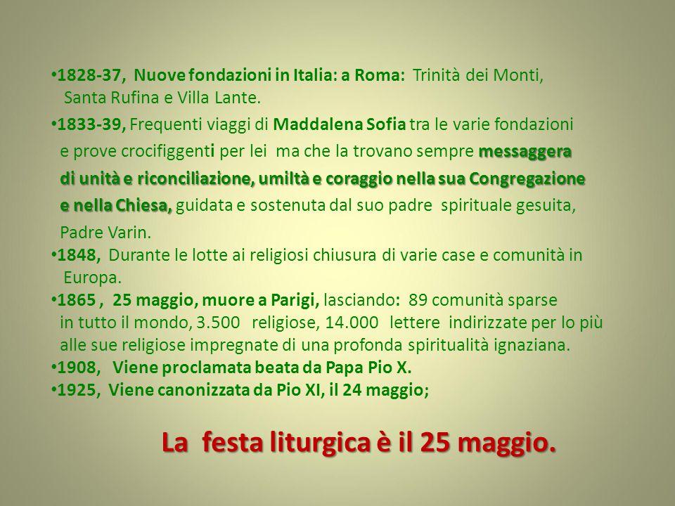 Date fondamentali nella vita di Santa Maddalena Sofia Barat di Santa Maddalena Sofia Barat Notte tra l 11 e il 12 dicembre del 1779 Notte tra l 11 e il 12 dicembre del 1779, durante un incendio, nasce a Joigny, nella Borgogna, in Francia.