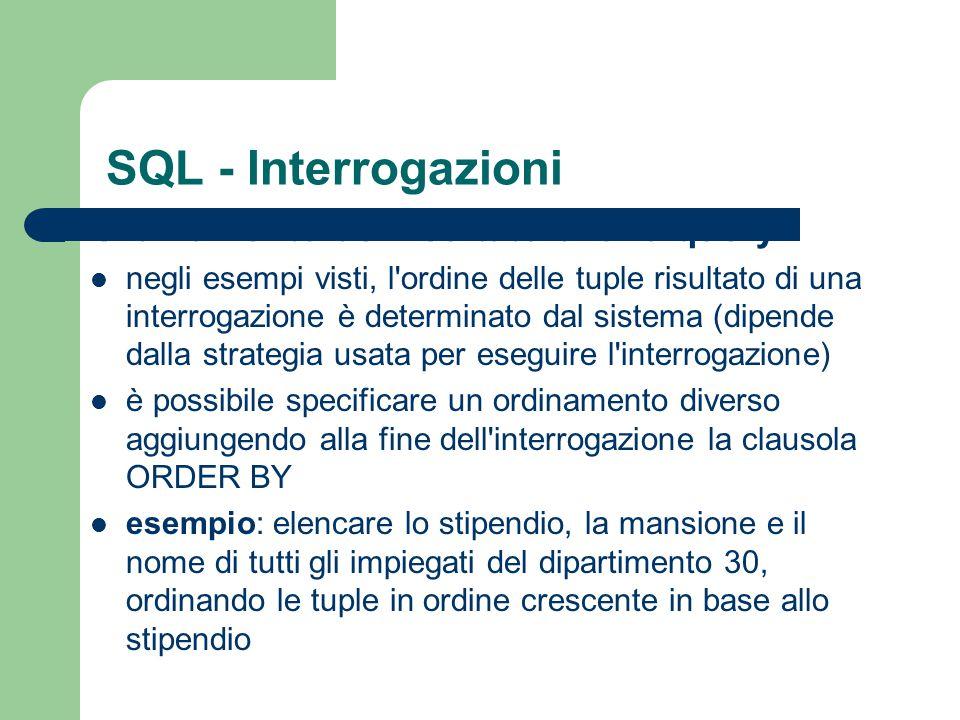 SQL - Interrogazioni Ordinamento del risultato di una query negli esempi visti, l'ordine delle tuple risultato di una interrogazione è determinato dal