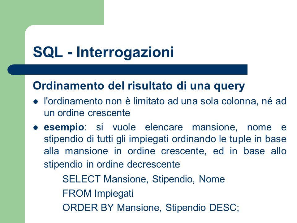 SQL - Interrogazioni Ordinamento del risultato di una query l'ordinamento non è limitato ad una sola colonna, né ad un ordine crescente esempio: si vu