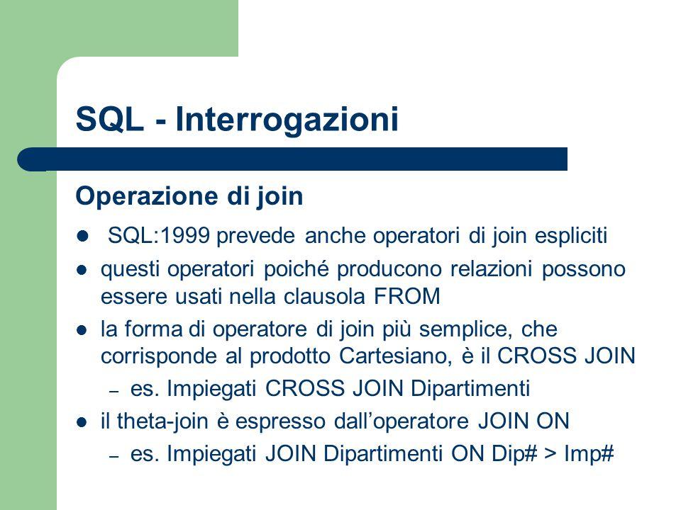 SQL - Interrogazioni Operazione di join SQL:1999 prevede anche operatori di join espliciti questi operatori poiché producono relazioni possono essere