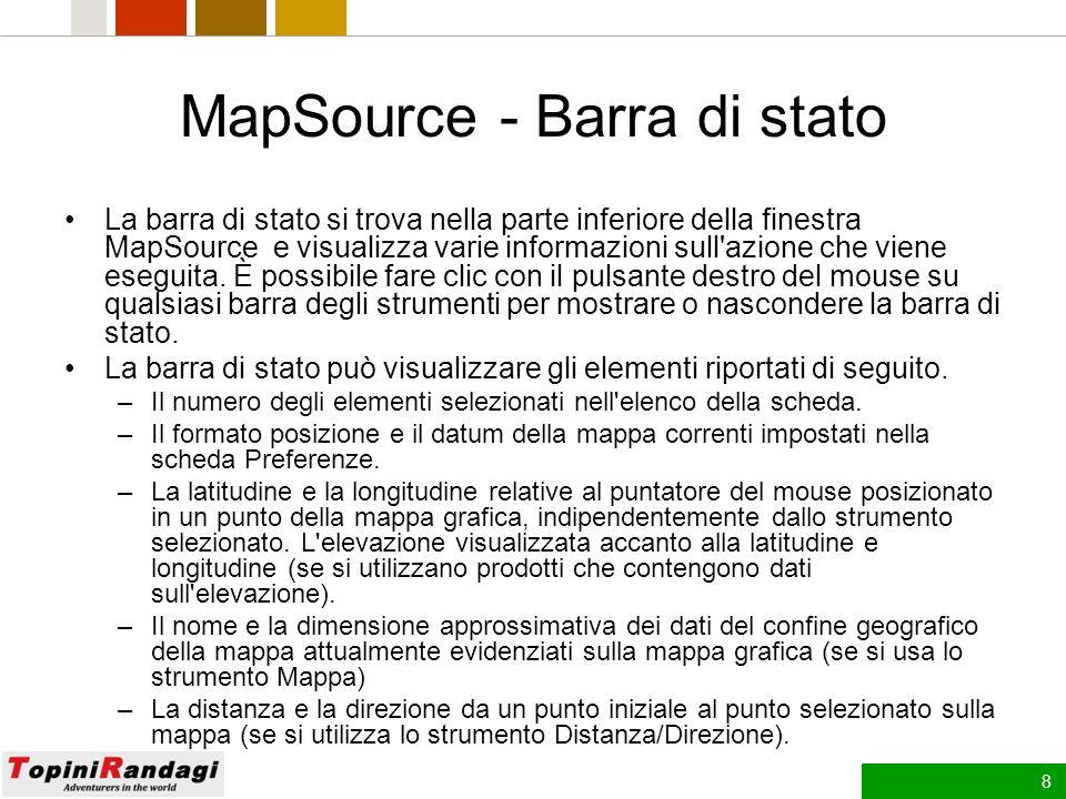 7 MapSource – Schermata Principale 1.Menu - Nella parte superiore della schermata vengono visualizzati diversi menu che consentono di eseguire diverse operazioni in MapSource, tra cui il trasferimento di dati, la modifica delle preferenze di visualizzazione della mappa grafica, la ricerca di località e altro ancora.