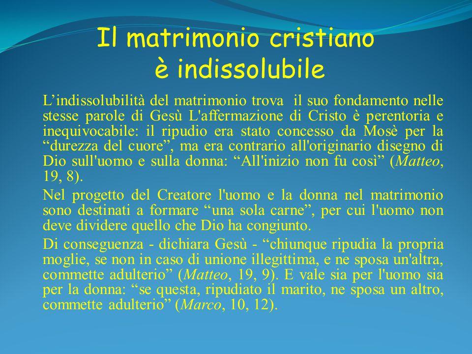 Il matrimonio cristiano è indissolubile Il primo punto, che importa richiamare senza incertezze, riguarda precisamente questa indissolubilità.
